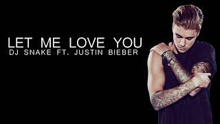 Dj Snake & Justin Bieber - Let Me Love You