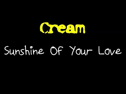 Cream  Sunshine Of Your Love  lyrics