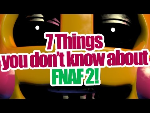 7 Things you don't know about Five nights at freddy's 2!
