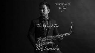 The Way I Do - Desmond Amos ft. Teza Sumendra