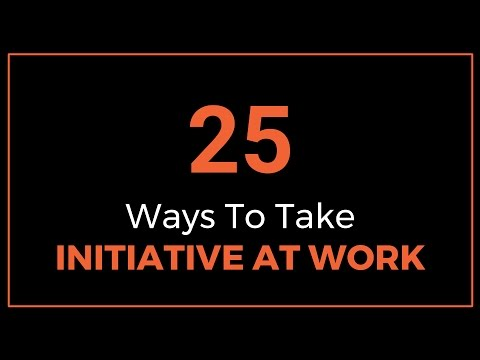 25 ways to take initiative at work - Taking Initiative In The Workplace