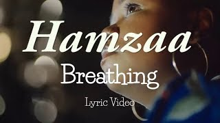 Breathing by Hamzaa  Lyric Video