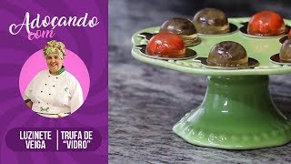 "Trufa de ""Vidro"" -  Adoçando com Luzinete Veiga"
