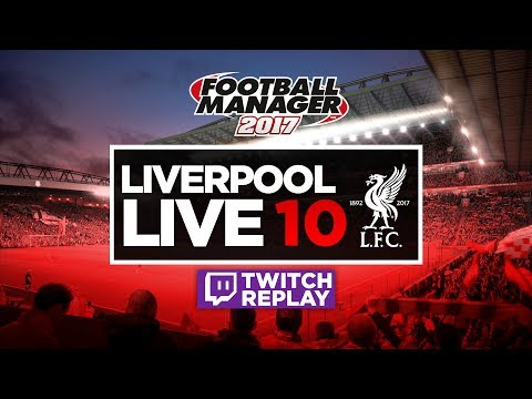 LIVERPOOL LIVE #10 - Football Manager 2017