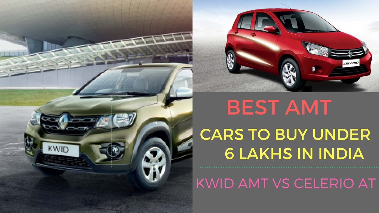 Best amt automatic cars to buy under 6 lakhs in india kwid amt vs celerio at youtube