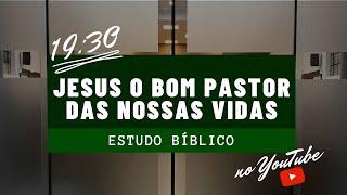 Jesus o Bom Pastor das nossas vidas João 10