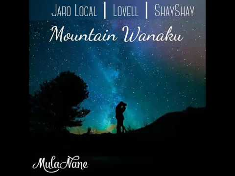 Mountain Wanaku (2017) - Jaro Local ft. Lovell & ShayShay