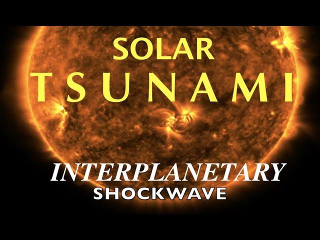 """SOLAR TSUNAMI"" sends Interplanetary S H O C K W A V E directly at Earth!"