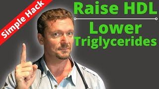 How To Raise Your HDL Lower Your Triglycerides NOT What You Think