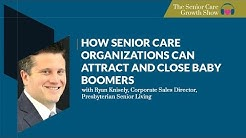 How Senior Care Organizations Can Attract and Close Baby Boomers