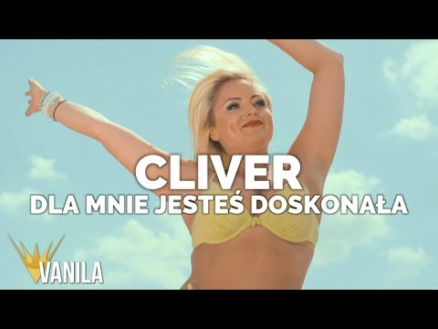 Cliver – Dla mnie jesteś doskonała (Oficjalny teledysk)