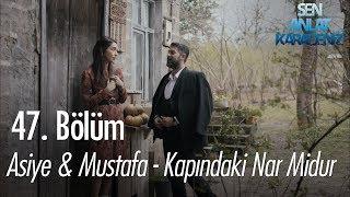 Asiye  Mustafa - Kapındaki Nar Midur? - Sen Anlat Karadeniz 47. Bölüm