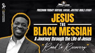 Jesus The Black Messiah - The Road To Recovery | Freedom Friday Bible Study
