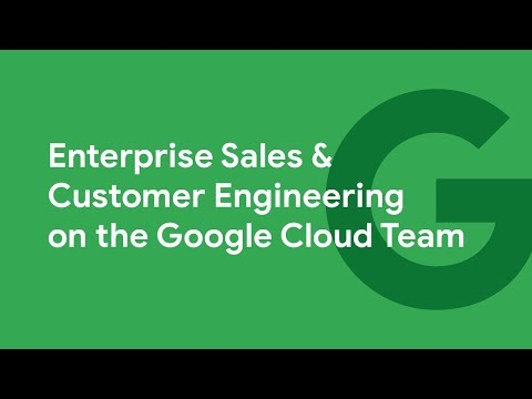 Inside Google Cloud: Enterprise Sales & Customer Engineering