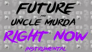 Future and Uncle Murda - Right Now Instrumental (FREE DOWNLOAD)