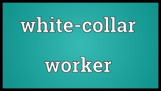 White-collar worker Meaning