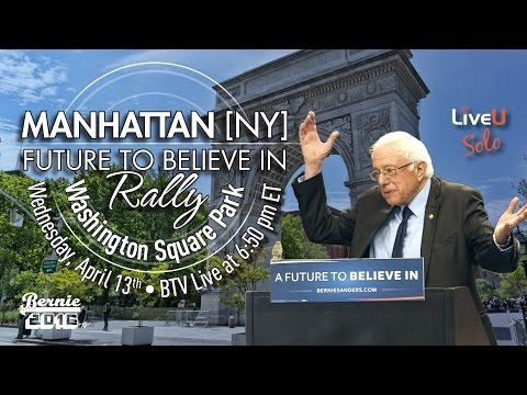 Bernie Sanders LIVE from Washington Square Park - A Future to Believe in Rally