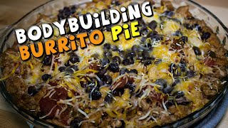 Healthy Bodybuilding Burrito Pie Recipe
