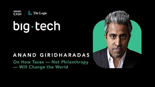 Big Tech - S1e06 - Anand Giridharadas On How Taxes — Not Philanthropy — Will Change The World