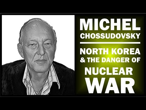 Michel Chossudovsky:   North Korea and the danger of nuclear war