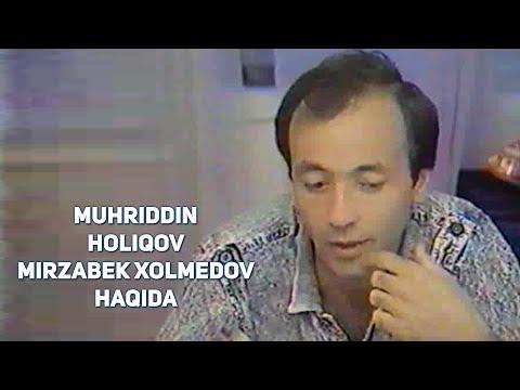 Muhriddin Holiqov - Mirzabek Xolmedov haqida | Мухриддин Холиков - Мирзабек Холмедов хакида