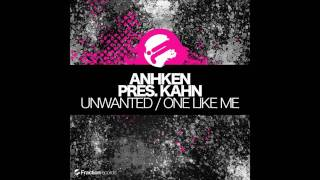 Anhken pres. Kahn - Unwanted (Original Mix)