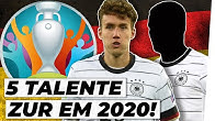 Top 5: Diese Talente müssen zur EM 2020!  Analyse