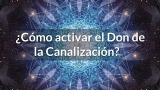 ¿Cómo activar el Don de la Canalización?