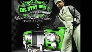 Dr. Stay Dry Feat. Lumidee - Dont Sweat That