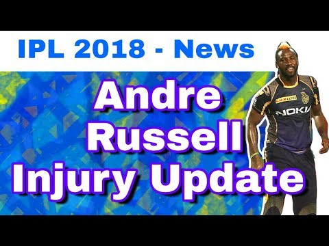 IPL 2018 : Andre Russell Injury Report and Update | KKR Injured Player