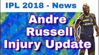 IPL 2018  Andre Russell Injury Report and Update  KKR Injured Player