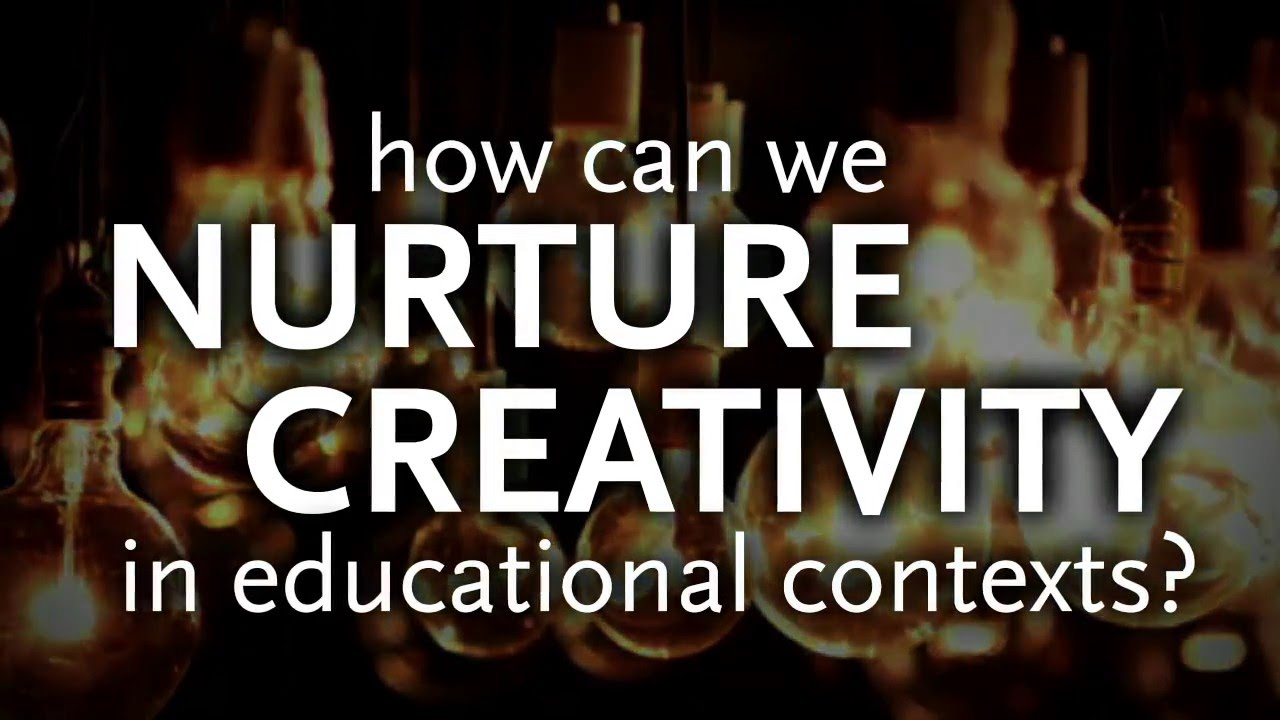 How Can We Nurture Creativity In Educational Contexts ...