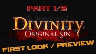DIVINITY ORIGINAL SIN: First Look / Preview Part 1/2 Playthrough Walkthrough w/ Commentary