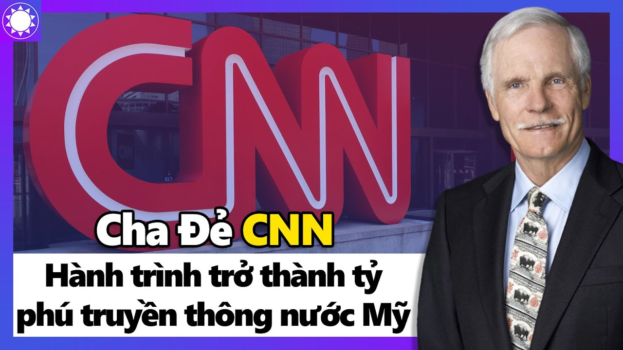 Ted Turner - Cha Đẻ CNN Và Hành Trình Trở Thành Tỷ Phú Truyền Thông Nước Mỹ