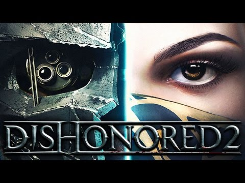 DISHONORED 2 👿 001: History Repeating