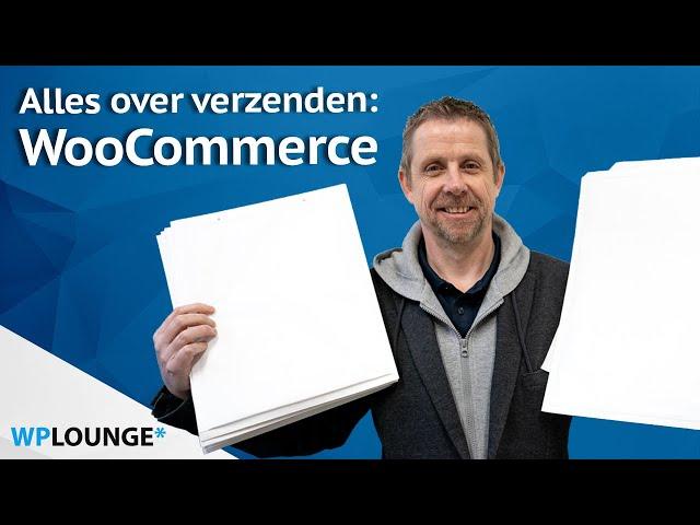 WooCommerce: alles over verzenden! | verzendkosten, verzendmethoden en labels