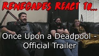 Renegades React to... Once Upon a Deadpool - Official Trailer