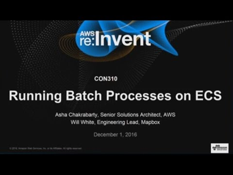 AWS re:Invent 2016: Running Batch Jobs on Amazon ECS (CON310