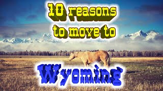 Top 10 reasons to move to Wyoming. The Cowboy State