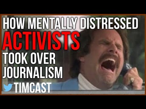 Journalism Has Been Taken Over By Mentally Distressed Activists