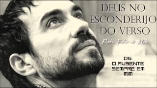 Pe. FÁBIO DE MELO (DEUS NO ESCONDERIJO DO VERSO) 06. O Ausente Sempre em Mim ヅ