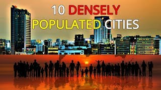 Top 10 Densely Populated Cities 2018 | HD 1080p