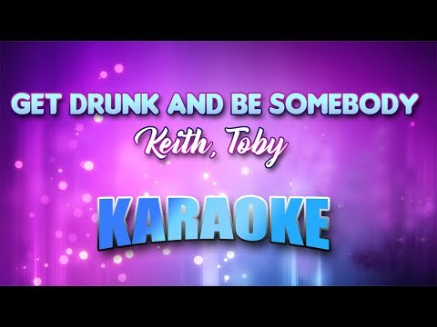 Keith, Toby - Get Drunk And Be Somebody (Karaoke Version With Lyrics)