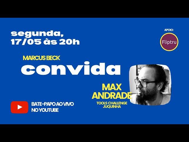 CONVIDA #05 - Max Andrade (Tools Challenge / Juquinha)