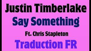 Justin Timberlake Ft. Chris Stapleton - Say Something [Traduction FR]
