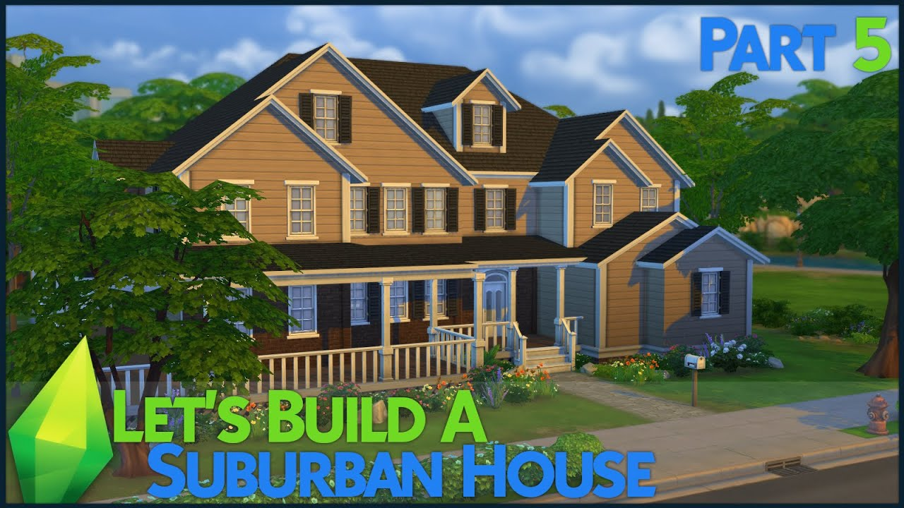 The sims 4 let 39 s build a suburban house part 5 youtube for Build a home online free