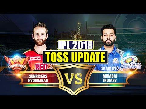 IPL 2018 : Mumbai Indians Vs Sunrisers Hyderabad,Toss Update
