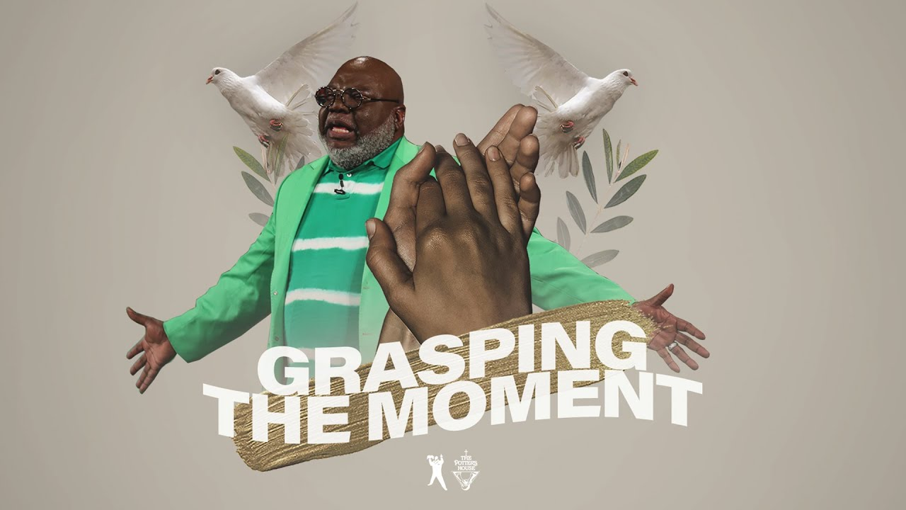 Grasping The Moment - Bishop T D  Jakes [September 1, 2019]