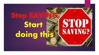 Stop Saving Start Doing This