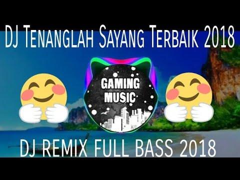 DJ Tenanglah Sayang Remix Bass 2018